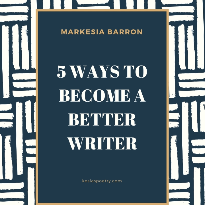 5 Ways To Become A Better Writer: