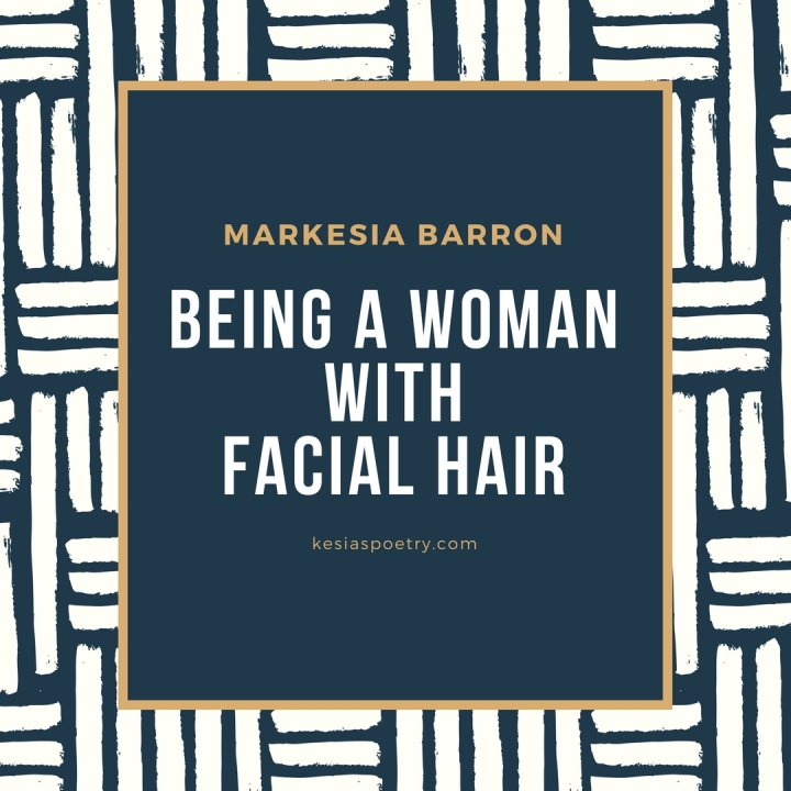 Being A Woman With Facial Hair.